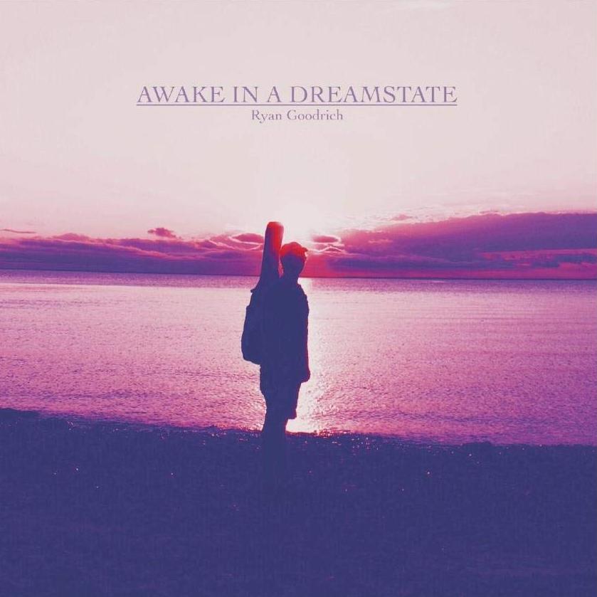 Ryan Goodrich Awake in a Dream State