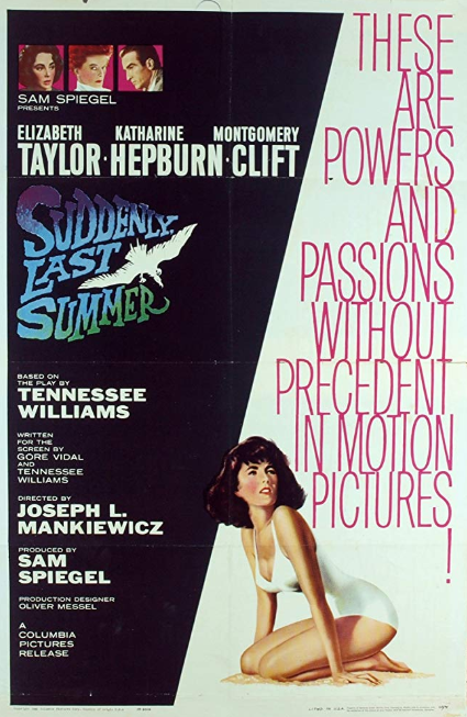 - Release date: Dec. 20, 1959Based on: Suddenly Last Summer (1958 play by Tennessee Williams)Directed by: Joseph L. MankiewiczStarring: Katharine Hepburn, Elizabeth Taylor, Montgomery CliftBudget: $3 millionBox office, $6,375,000Wealthy widow Violet Venable insists her niece, Catherine, be evaluated and given a lobotomy by psychiatric doctor John Cukrowicz after the girl goes insane during a vacation with her cousin