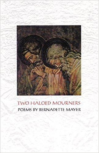 Two Haloed Mourners: Poems.  Granary Books, 1998.