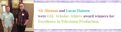 Central Valley High School Seniors Nic Hinman and Lucas Hansen were presented with an award for excellence in television production at the GSL Scholar Athlete awards banquet. Nicolas Hinman, son of Clint and JoLee Hinman, is a senior at Central Valley High School. He has been involved in This Week in High School Sport since its start. He has been a writer, cameraman, host, and has recently taken over as director of the taping of each show you see every Thursday night. Nic plans to attend Spokane Falls Community College in media production and then Eastern Washington University where he plans to pursue directing. Nic was also involved in the team that received top honors with the National Association of Broadcasters during the Small Market Exchange held in Phoenix, AZ, and was voted in the top 4 of all entries. Lucas Hansen, son of Mike and Coleen Hansen, a senior at Central Valley High School, is the main guy that gets things done for This Week in High School Sports and has added a great deal to story development, editing, and creative design. Lucas's video team placed 1st overall at the Skills/USA regional video contest in 2015. Lucas's video segments for This Week in High School Sports productions put professionalism into the only student run primetime television show in the country. Lucas has GPA of 3.30 and plans to attend North Idaho College's design program where he will receive a broad degree in graphics & web design, video/media, app development, and audio.