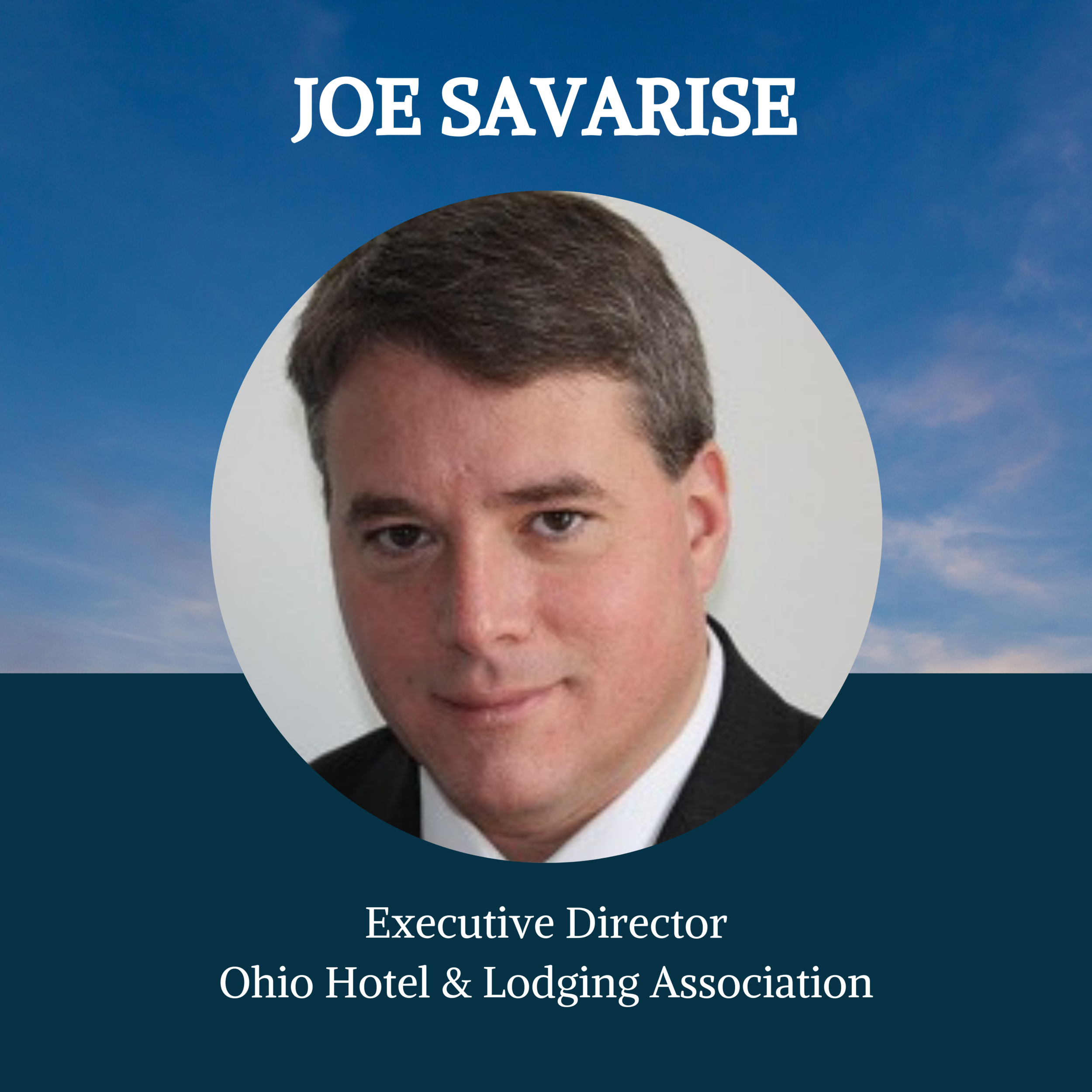 Joe Savarise joined the Ohio Hotel & Lodging Association as Executive Director in January, 2015. OHLA is a business association that provides strategic direction for Ohio's hotel and lodging industry, is the primary lobbying and advocacy entity for that industry within the state, and supports the growth of Ohio's travel economy. OHLA is committed to providing resources and connections, improving service and professionalism in hospitality, increasing sustainability, championing safety and security, and furthering charitable and community involvement. Part of that effort involves increasing and coordinating the industry's response to human trafficking. Joe is currently a member of the Boards of Directors for the Franklin County Convention Facilities Authority, Greater Columbus Convention & Visitors Bureau, Greater Columbus Sports Commission and the Columbus StreetRailway Corporation.