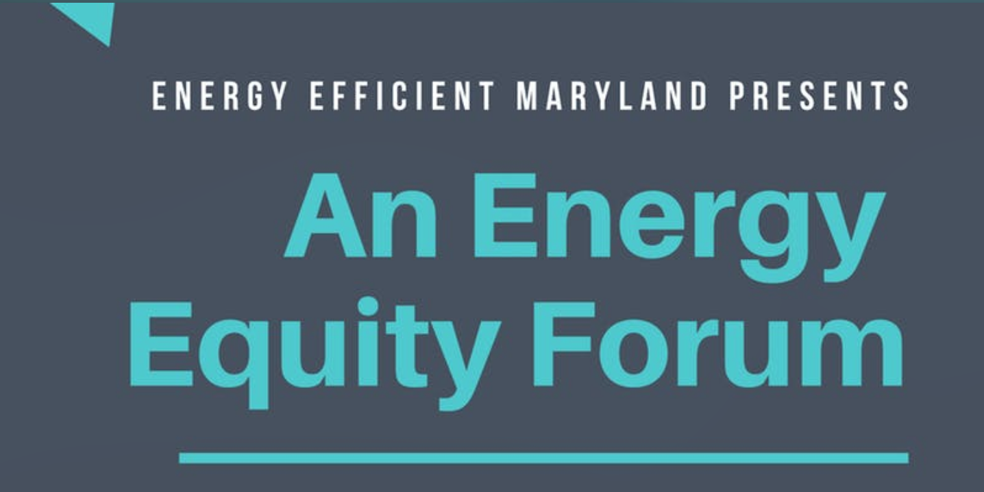 Energy Efficient Maryland Presents An Energy Equity Forum