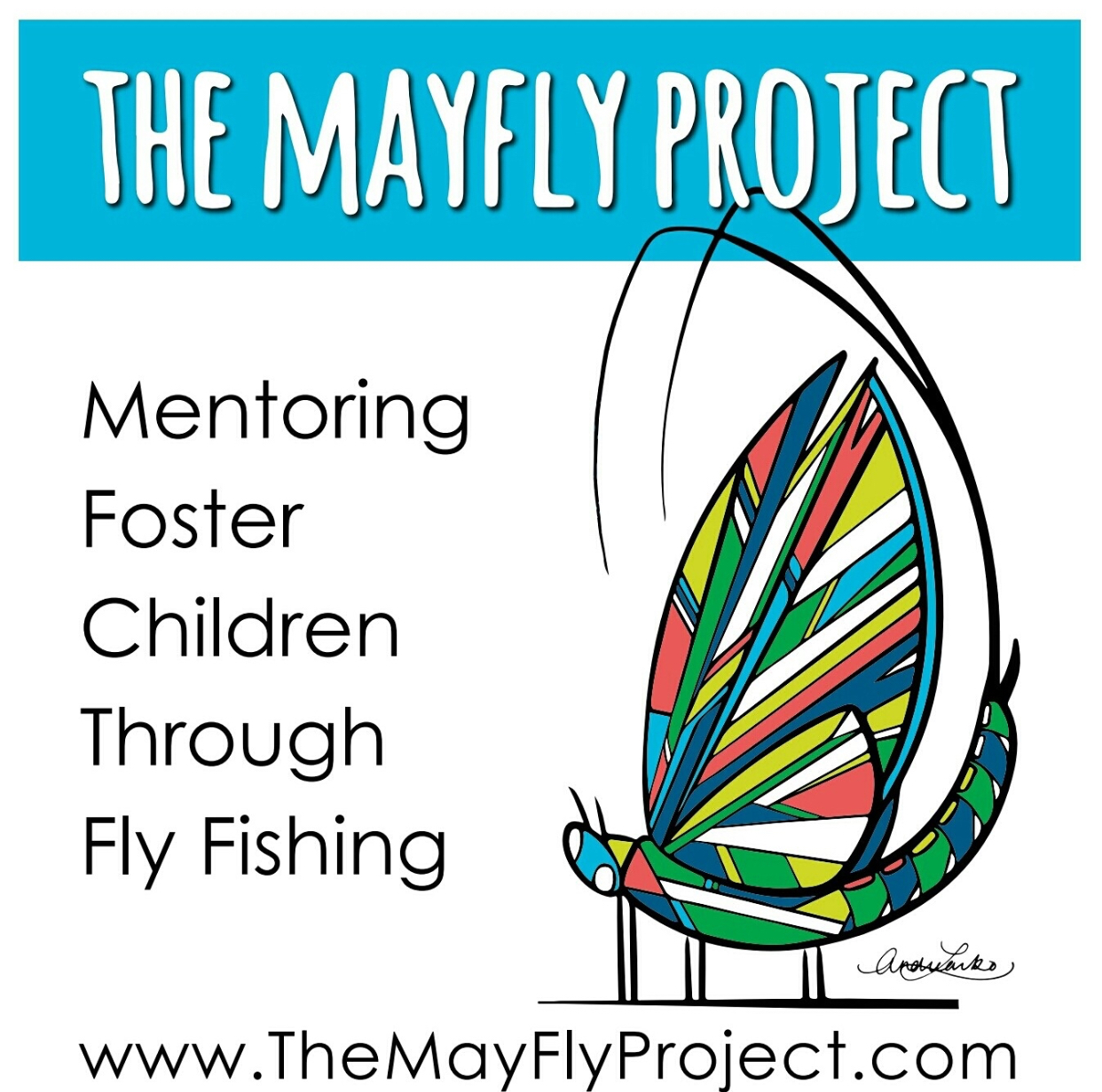The Mayfly Project - The Mayfly Project is a 501(c) (3) organizetion that uses fly fishing as a catalyst to mentor children in foster care.Mission StatementOur mission is to build relationships with children in foster care through fly fishing and introduce them to their local water ecosystems, with a hope that connecting them to a rewarding hobby will provide an opportunity for foster children to have fun, feel supported, and develop a meaningful connection with the outdoors.http://themayflyproject.com