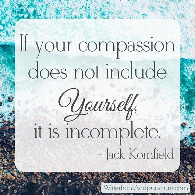 """If your compassion does not include yourself, it is incomplete."" - Jack Kornfield ⠀ .⠀ A major step in a healing journey is learning self compassion. It is hard to move forward while carrying the guilt and sorrow of how we think we SHOULD be. So today let yourself be everything you are, even the things you don't like. ⠀ .⠀ You are perfect. You are right where you are supposed to be. Everything else will take care of itself. 💖⠀ .⠀ Want to learn more about the importance of self compassion? Look into the work of Jack Kornfield. You'll find all kinds of wisdom and guidance. ⠀ .⠀ .⠀ .⠀ .⠀ .⠀ .⠀ #waterfrontacupunctureplymouth #wellness #healyourbody #acupuncture #acupuncturemagic #acupunctureworks #plymouthma #selfcare #healing #healingenergy #selfcompassion @jack_kornfield"
