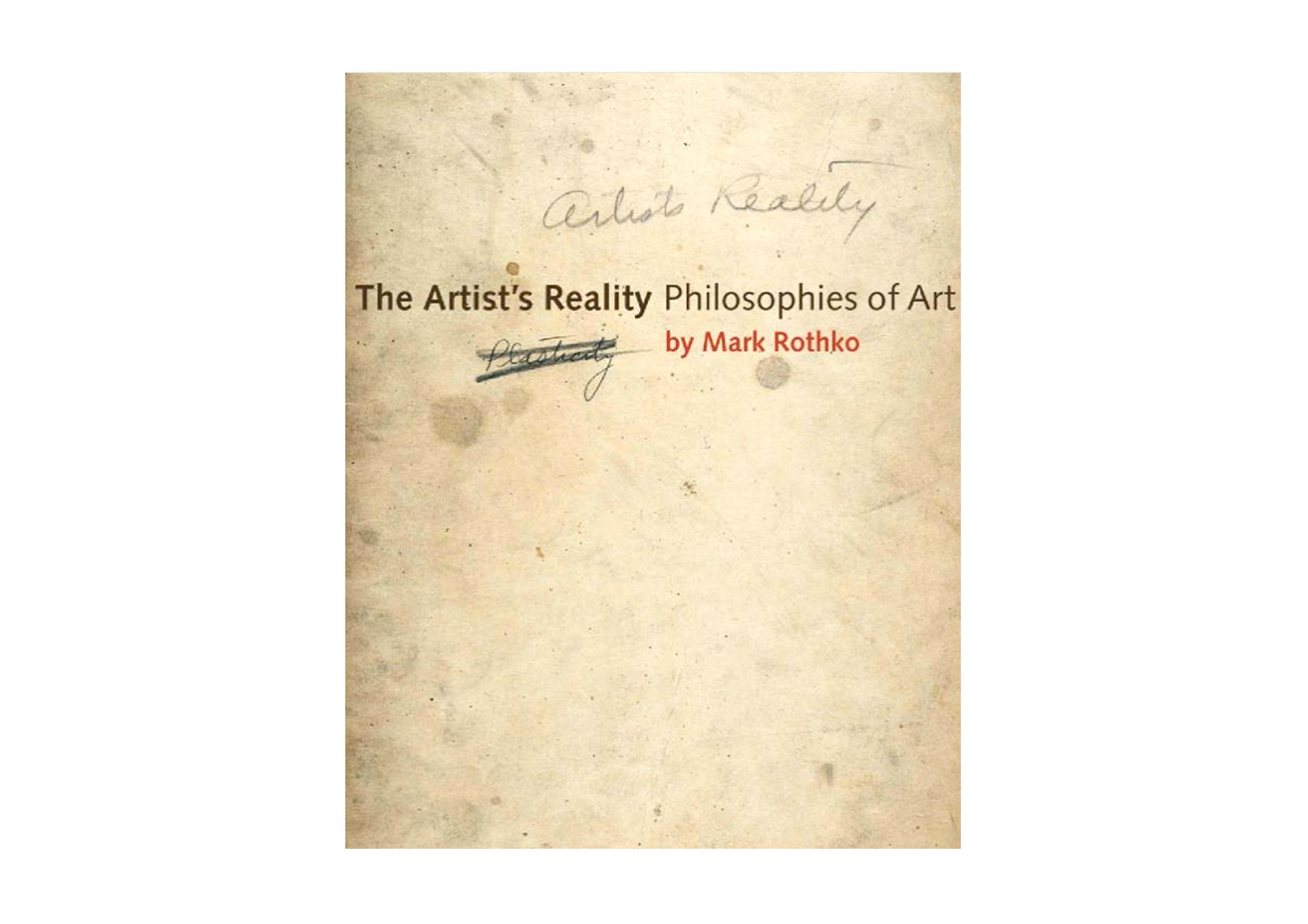 The Artist's Reality, Philosophies of Art  by Marc Rothko