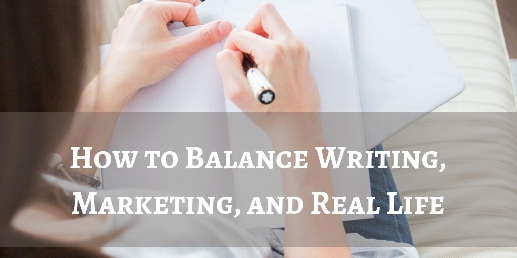 How to Balance Writing, Marketing, and Real Life.jpg