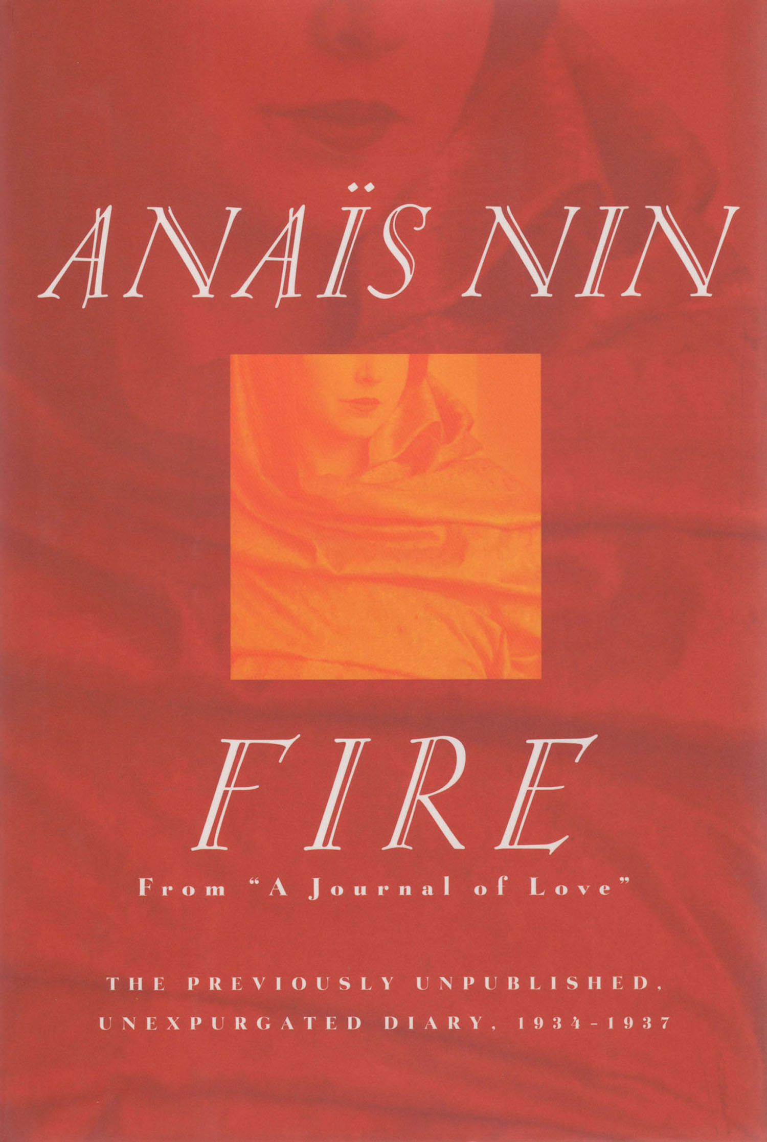 Fire: The Unexpurgated Diary of Anais Nin 1934-1937