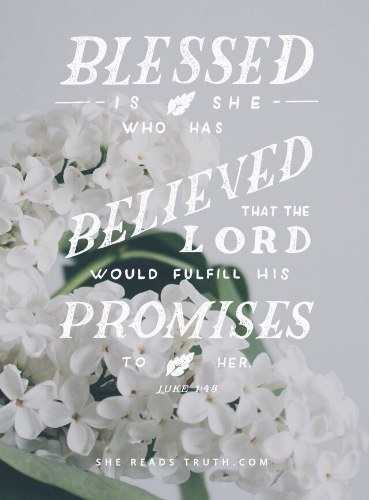 blessed is she who has believed that the lord would fulfill his promises to her Luke 1:45