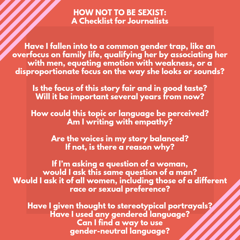 HOW NOT TO BE SEXIST_ A ChecklistHave I fallen susceptible to a common gender trap, like an overfocus on family life, qualifying achievements by associating her with men, equating emotion with weakness, or a dispropo.png