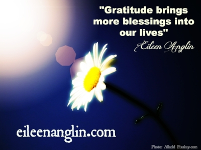 """""""Gratitude brings more blessings into our lives"""" Eileen Anglin"""