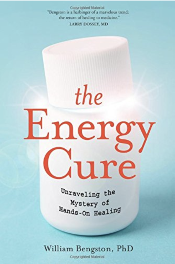 The Energy Cure: Unraveling the Mystery of Hands-On Healing Paperback – William Bengston