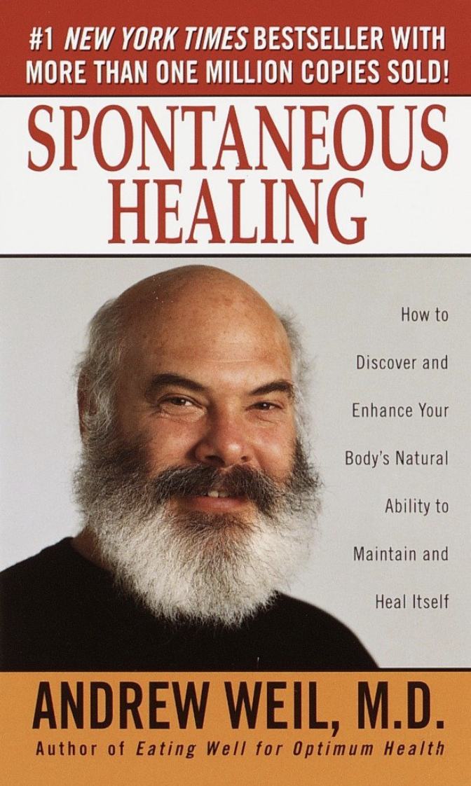 Spontaneous Healing : How to Discover and Embrace Your Body's Natural Ability to Maintain and Heal Itself – Andrew Weil