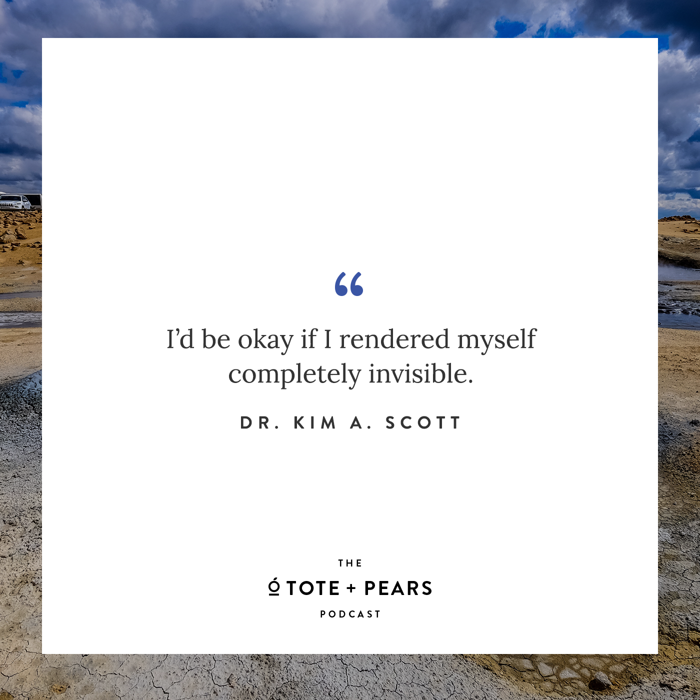 Ep 13 Tote + Pears Podcast Dr. Kim A. Scott