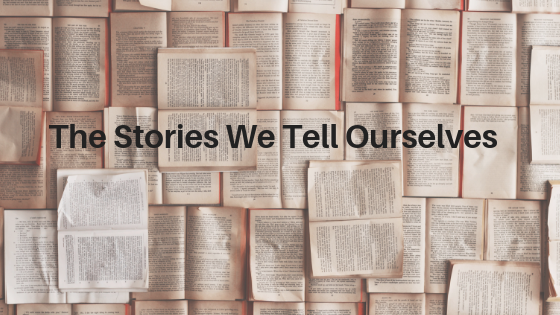 Blog_The Stories We Tell Ourselves.png