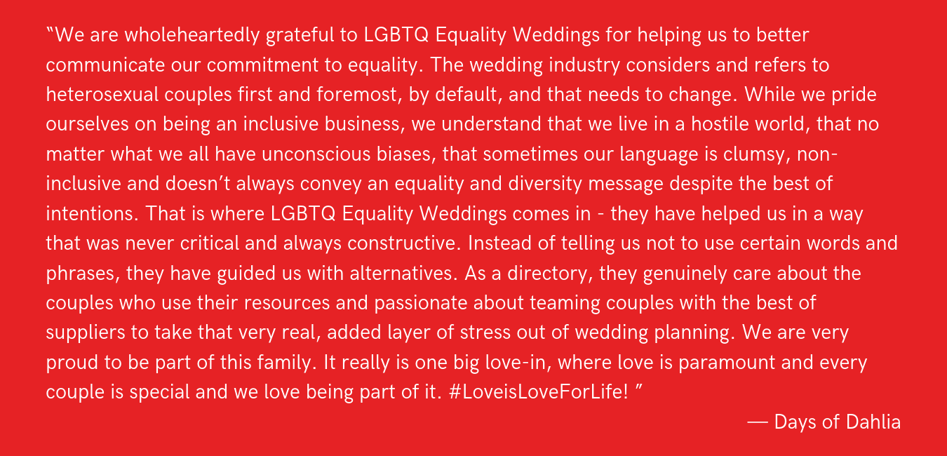 """""""We are wholeheartedly grateful to LGBTQ Equality Weddings for helping us to better communicate our commitment to equality. The wedding industry considers and refers to heterosexual couples first and foremost, by def.png"""