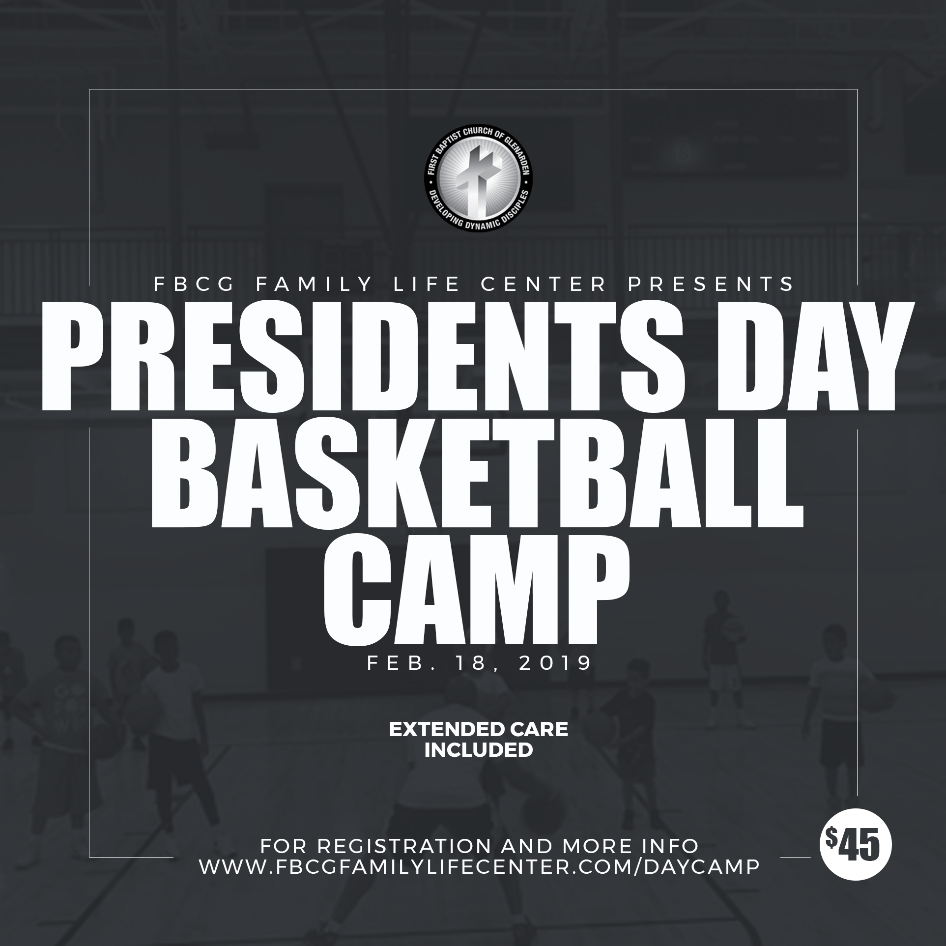 The FBCG Family Life Center will host a basketball camp on February 18th for boys & girls ages 6-13. The camp will focus on individual skill development, competition and devotion time. The high level skilled staff will be intentional about keeping the sessions positive, active & fun! Space is limited and campers will be accepted on a first come first serve basis.   CAMP HOURS:  9 A.M. - 4 P.M.   EXTENDED CARE (INCLUDED):  8 A.M. - 6 P.M.   CAMPERS MUST BRING THEIR OWN LUNCH    COST:  $45