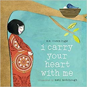 "I Carry Your Heart with Me    An adaption of the famous e.e. cummings poem ""I Carry Your Heart With Me,"" now in board book format!   August 22"