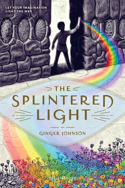 The Splintered Light by Ginger Johnson   MIDDLE GRADES - Ever since his brother Luc's disappearance and his father's tragic death, Ishmael has lived a monotonous existence helping his mother on their meager farm where everything is colorless. Until one morning a ray of light fragments Ishmael's gray world into something extraordinary: a spectrum of color he never knew existed. Emboldened, Ishmael sets out to find answers hoping his long lost brother might hold the key.  He finds Luc in the Hall of Hue, one of the seven creative workshops at The Commons, the seat of all new creation. Luc is completing the final days of his training as a Color Keeper, adding the finishing touches of color to a brand new world designed and built by a team of young artisans. Although his heart calls him to a future as a Color Keeper, Ishmael feels too guilty to leave the duties of his old life behind. But when a catastrophe destroys nearly all of the color and light at the Hall of Hue, Ishmael and Luc are suddenly at severe odds. Torn between his family and his destiny, Ishmael must learn when to let go of the past, when to trust the path ahead, and when to believe in himself.