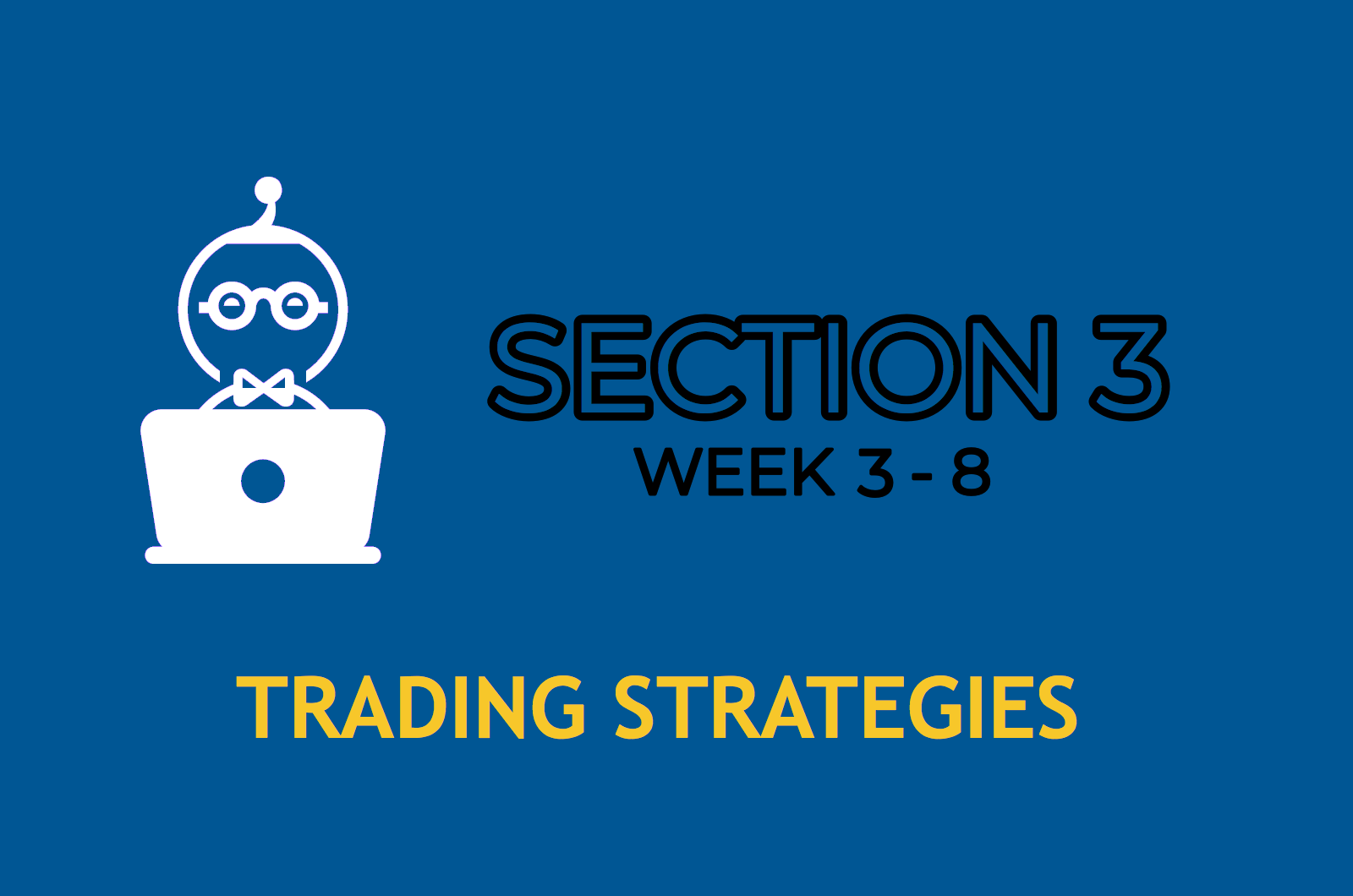 SECTION 3 (WEEK 3-8)    TRADING STRATEGIES    ENTER