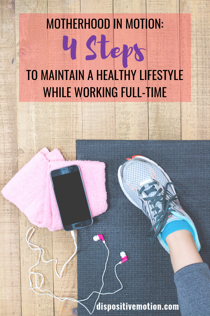 Motherhood is hard. Full time working mom life is hard. Sharing the 4 steps to maintain a healthy lifestyle whole working full-time. Whether you are a work at home mom, stay at home mom or work outside the home mom, mom life is working full time. Keep yourself healthy in the midst of motherhood. #motherhoodtips #wahm #sahm #workingmom #workoutroutine