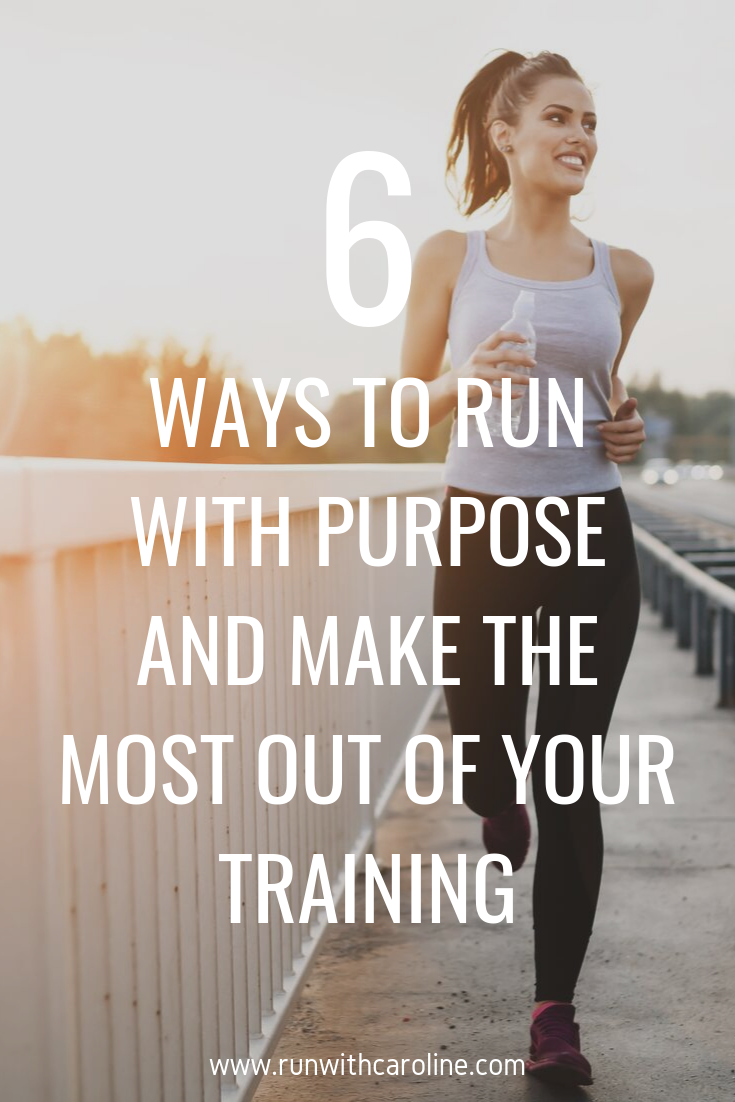6 ways to run with purpose and get the most out of your training