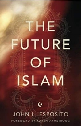 Rev. of  The Future of Islam      (Oxford University Press, 2010) by J. Esposito.  Islam and Christian-Muslim Relations . 23 (1):99-100.