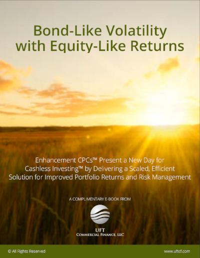 Revolutionary Description of the Enhancement CPC™ - Bond-Like Volatility with Equity-Like Returns.