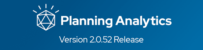 Planning Analytics Version 2.0.52 Overview