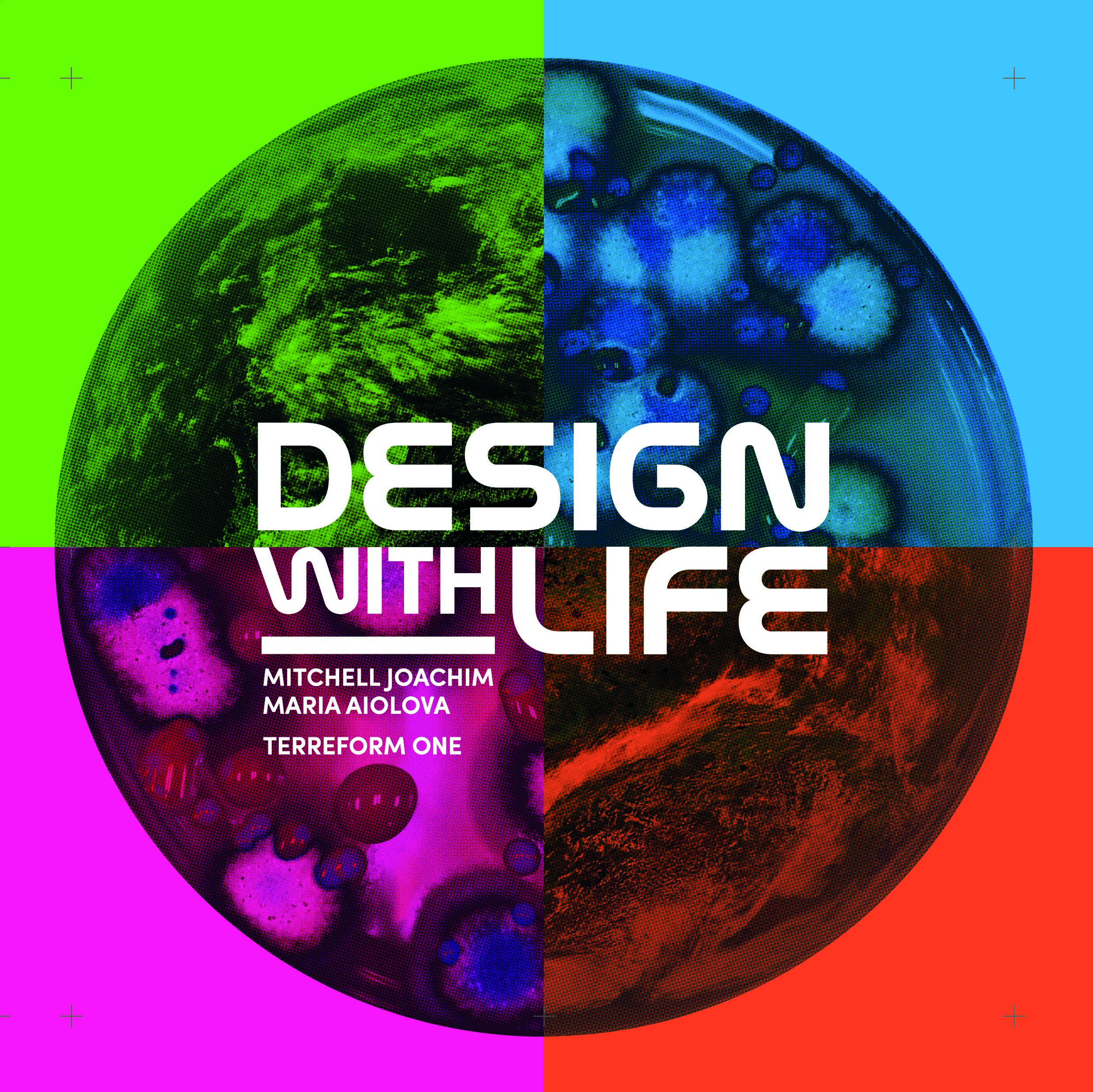 Design with Life: Biotech Architecture and Resilient Cities by Mitchell Joachim, Maria Aiolova, Terreform ONE, ACTAR 2019