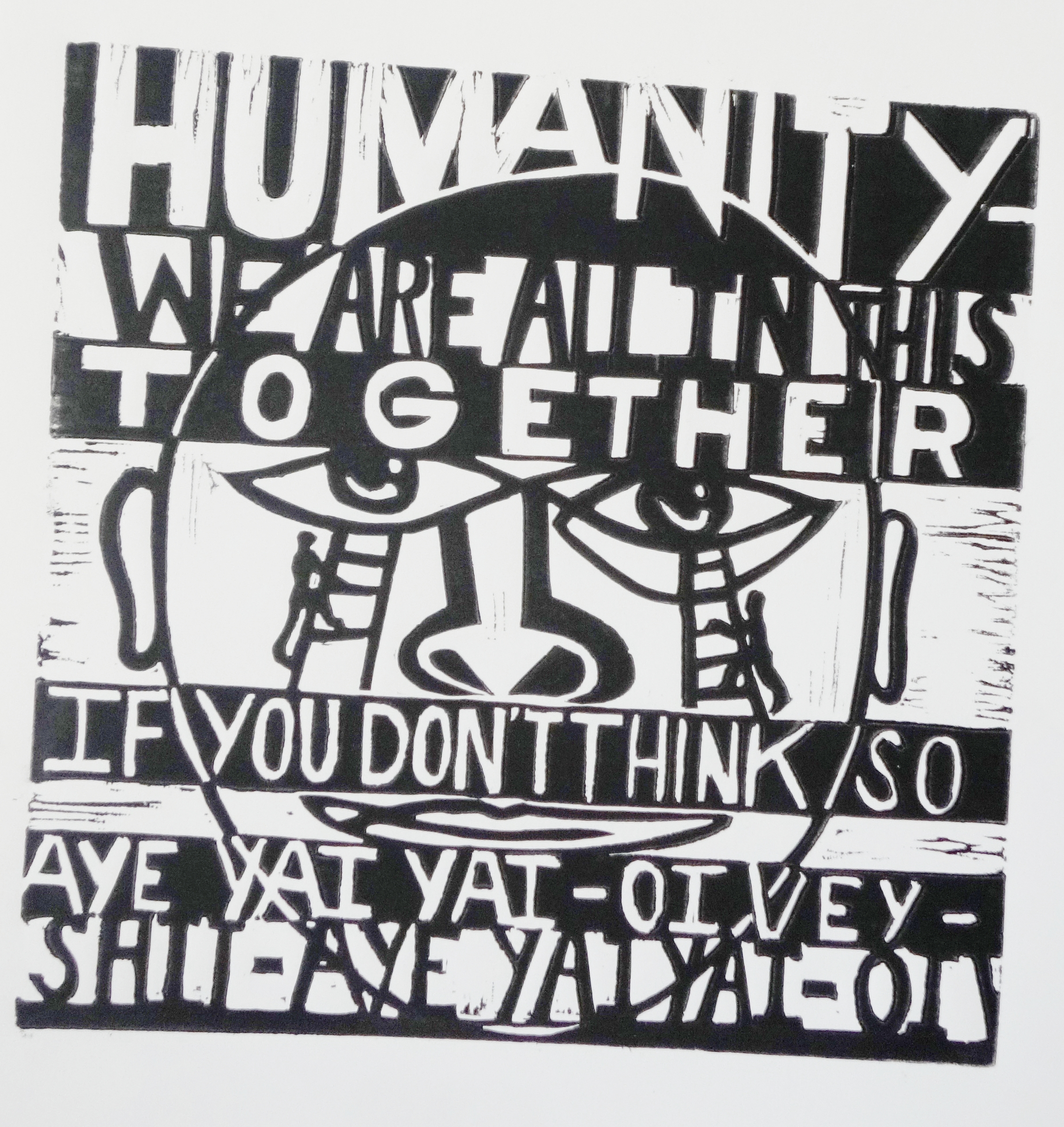 Humanity/ We Are All In This Together/If you Don't Think So/ Aye Yai Yai/Oi Vey/Shit/ Ayi Yai Yai/ Oi........
