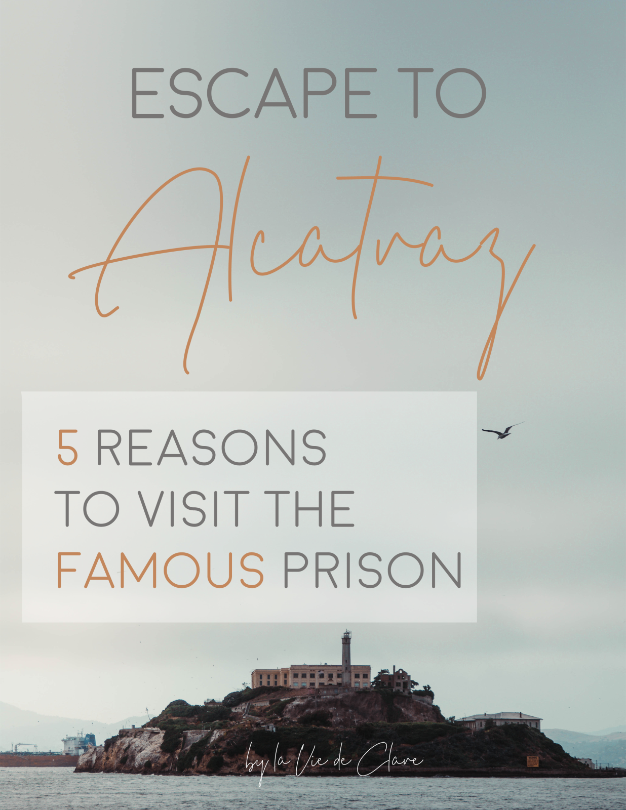 ESCAPE TO ALCATRAZ 5 REASONS TO VISIT THE FAMOUS PRISON PINFIN.png