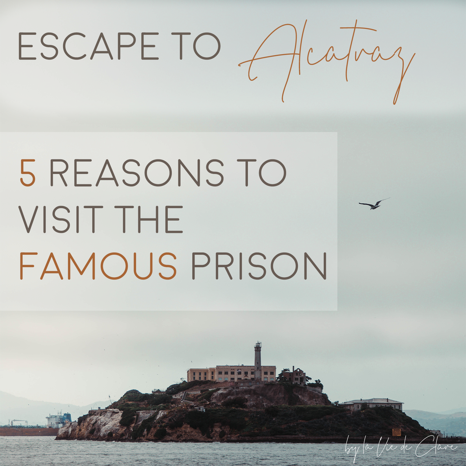 ESCAPE TO ALCATRAZ 5 REASONS TO VISIT THE FAMOUS PRISON COVER.png