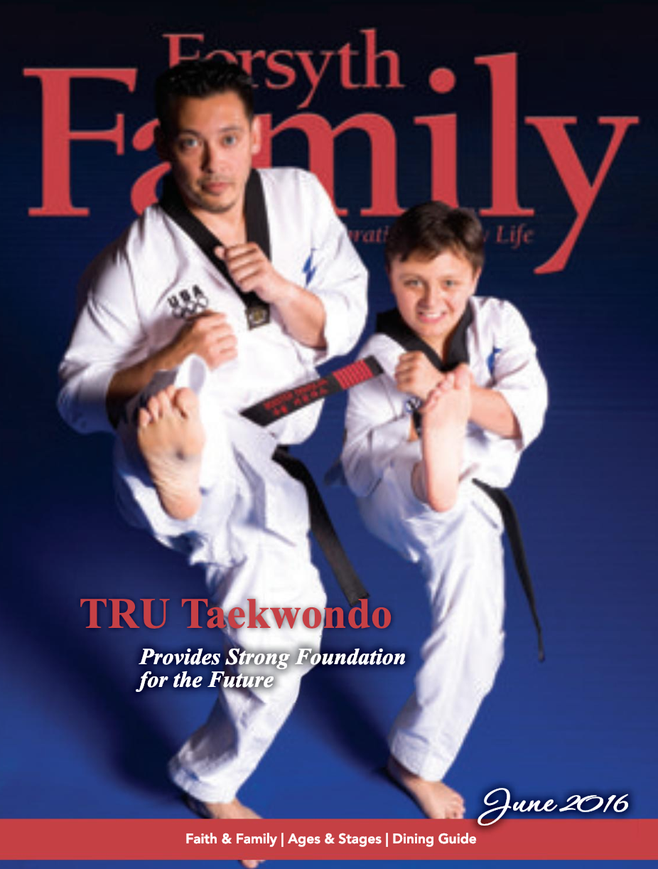 TRU Taekwondo provides strong foundation for the future - Forsyth Family, June 2016Written by: A. Keith Tilley / Photos by: Royalty Marketing