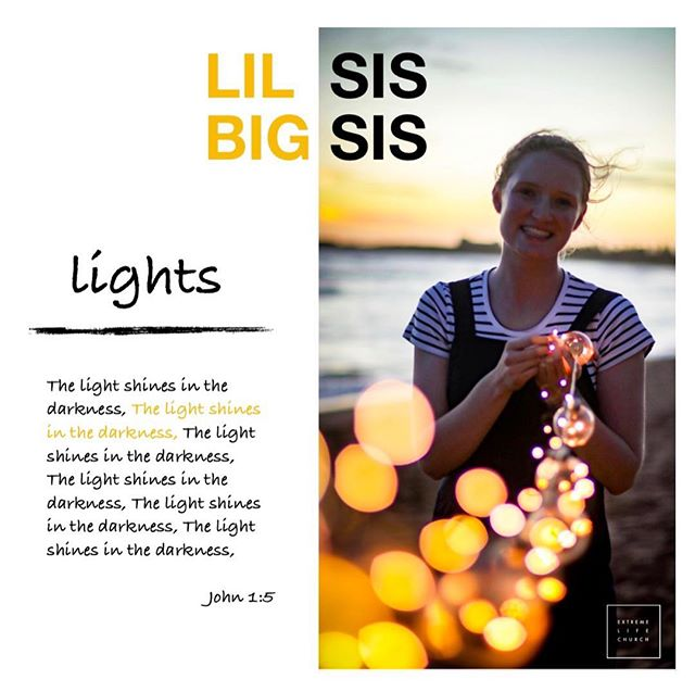 The light shines in the darkness 💛 Lil Sis Big Sis ~ Lights. This Saturday at Extreme Life Church 10am -12 Bring some friends and enjoy the stunning morning tea, be part of the fun and hear from some of our amazing ladies about what is going on in their worlds.