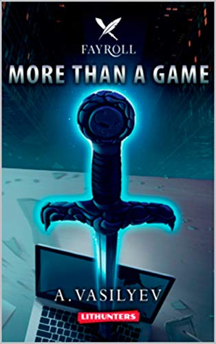 At number 4 best LitRPG:  More Than A Game  by A. Vasilyev