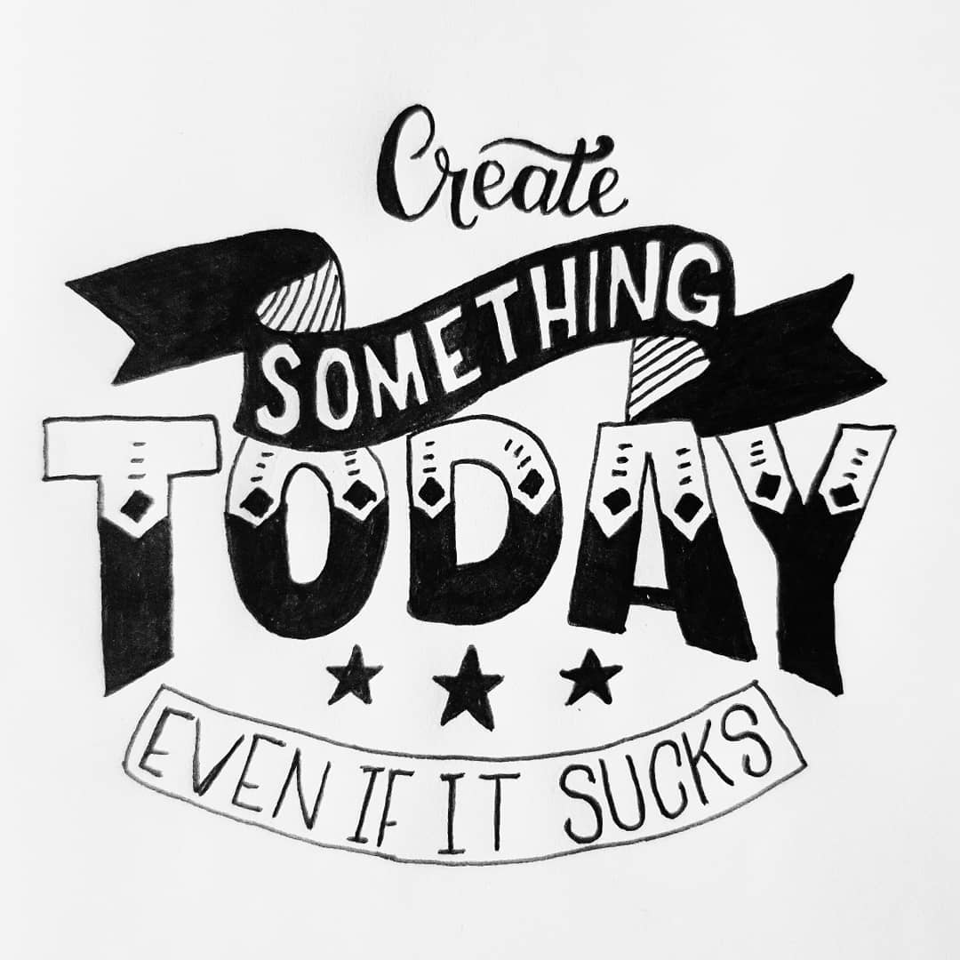 create something today even if it sucks.jpg