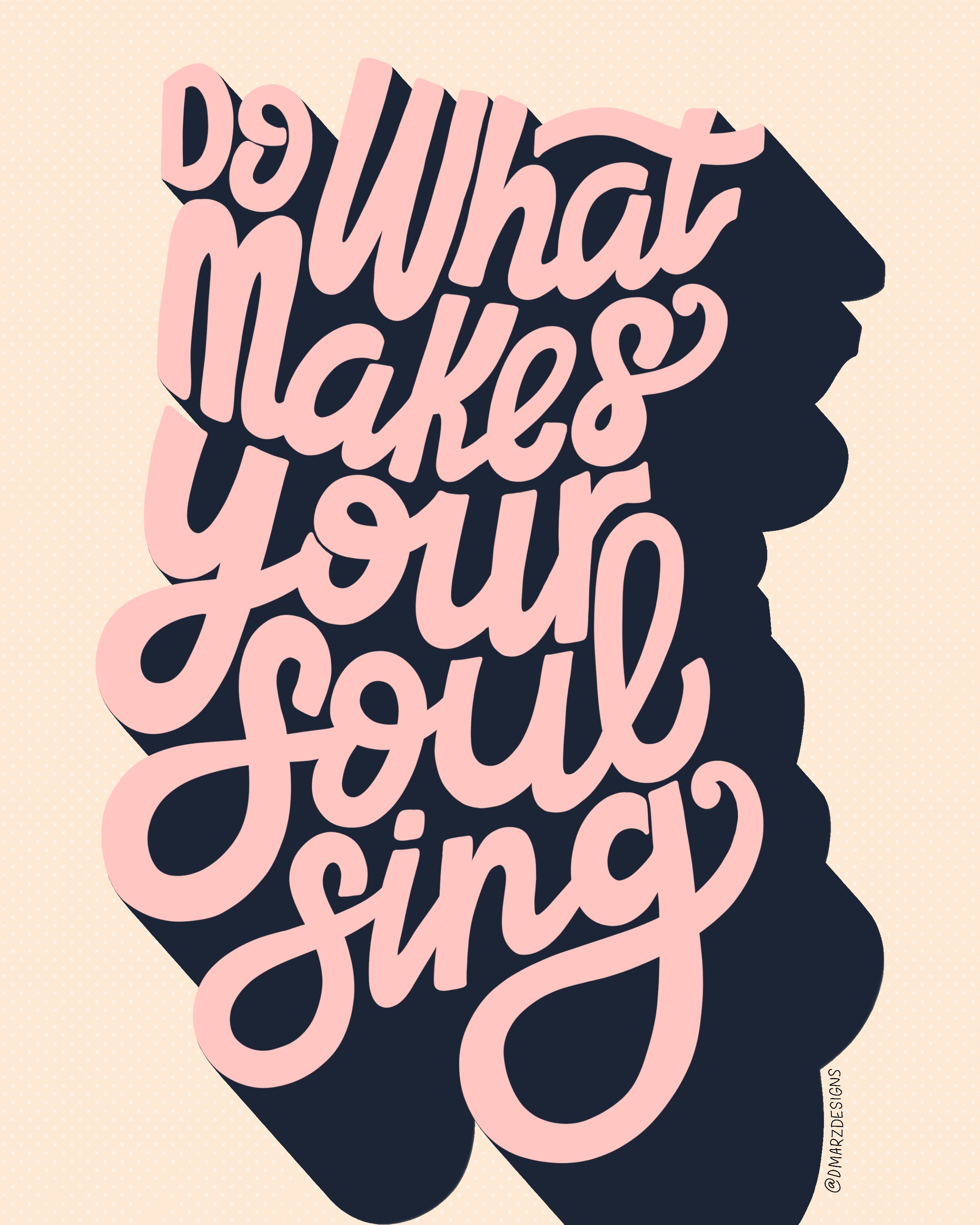 DoWhatmakesYourSoulSing_HandLettering_By_DmarzDesigns.jpg