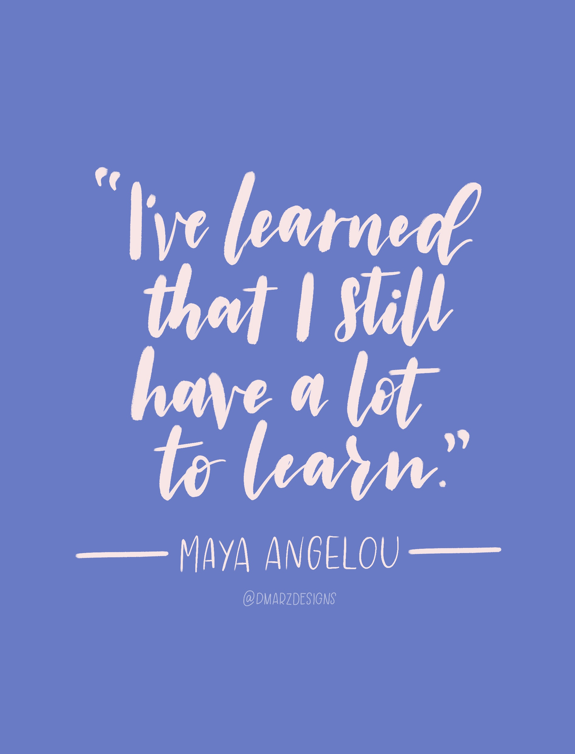 I've Learned - Maya Angelou