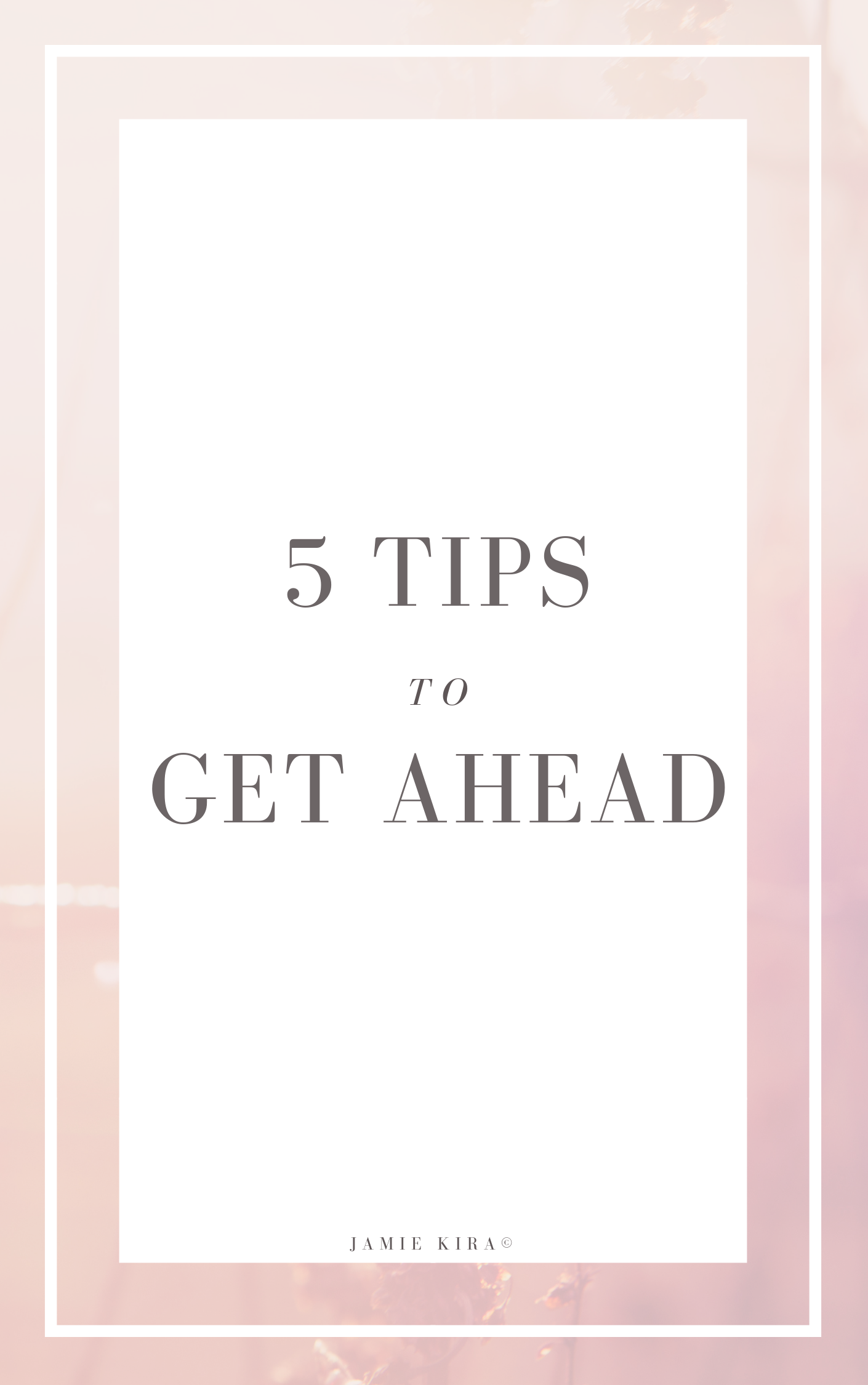 5 Tips to Get Ahead.png