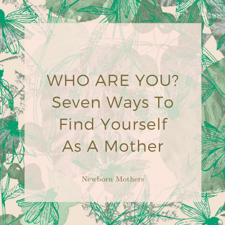 WHO ARE YOU SEVEN WAYS TO FIND YOURSELF AS A MOTHER.png