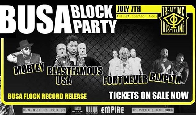 TONIGHT: BUSA BLOCK PARTY feat. Blastfamous USA, Mobley, BLXPLTN & Fort Never in Empire Control Room! Treaty Oak Distilling cocktails and wild beats - be sure to pickup BUSA's new EP BUSA Flock at the show. Doors 9PM  Comprised of indie hip-hop artist Zeale Rapz and the powerful production duo NGHT HCKLRS, BUSA brings thick beats and a bullet-riddled delivery, Blastfamous USA polarizes audiences with heavy hip-hop and room-rattling production!