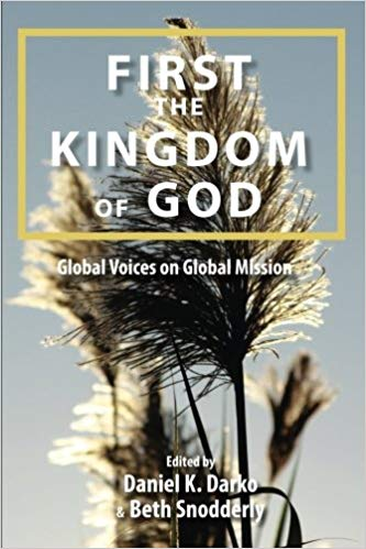 Darko, Daniel, and Beth Snodderly, eds. 2013.  First the Kingdom of God: Global Voices on Global Missions.  Pasadena: WCIU Press.