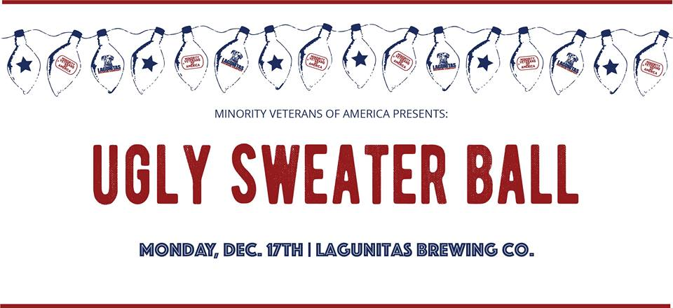 Ticket Link    The Minority Veterans of America present the Winter event of 2018  THE UGLY SWEATER BALL  TICKETS - $50 non-members, $25 members  This event is open to all and we welcome both veterans and non-veterans.  SILENT AUCTION | PHOTO BOOTH | RAFFLES   $100 prize for Ugliest Sweater  It's been an astonishing 2018 for the Minority Veterans of America. From presenting at SVA's NatCon in January to hosting our first national service project for Earth Day in April to Minority Veterans of America Day in the City of Seattle in September, we've been celebrating little and big victories all year.  In order to support our efforts to build new programs for 2019, we are hosting our inaugural fundraising event. In true veteran fashion, it's a ball...with a twist.
