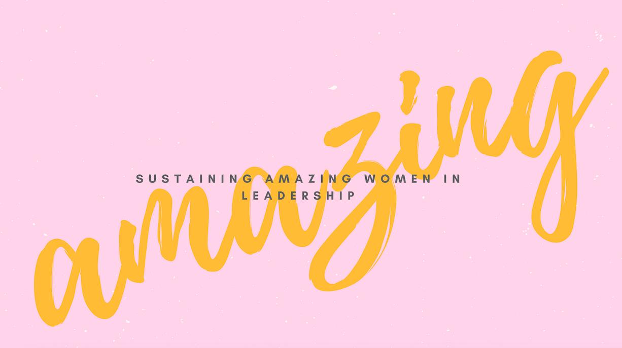 Sustaining amazing women in leadership -