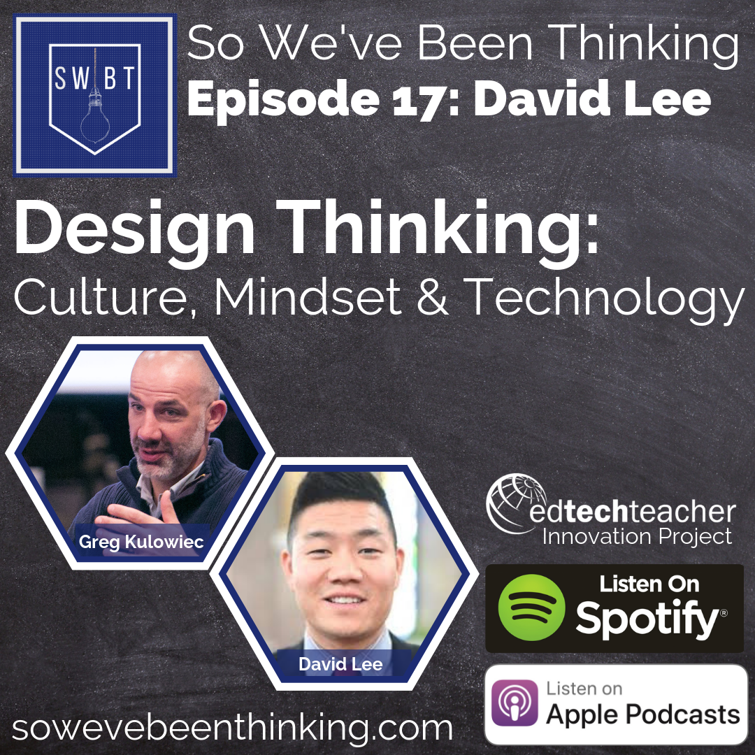 Episode 17: David Lee - Design Thinking - Culture, Mindset & TechnologyIn episode 17, Greg sat down with David Lee to discuss all things Design Thinking in Education. Shifting beyond the process itself, to the importance of developing culture and mindset, David provides helpful insight into the impact of Design Thinking in education.Follow David's work on his website, or connect with him on social: Instagram, Twitter. Check out David's book, Design Thinking in the Classroom.