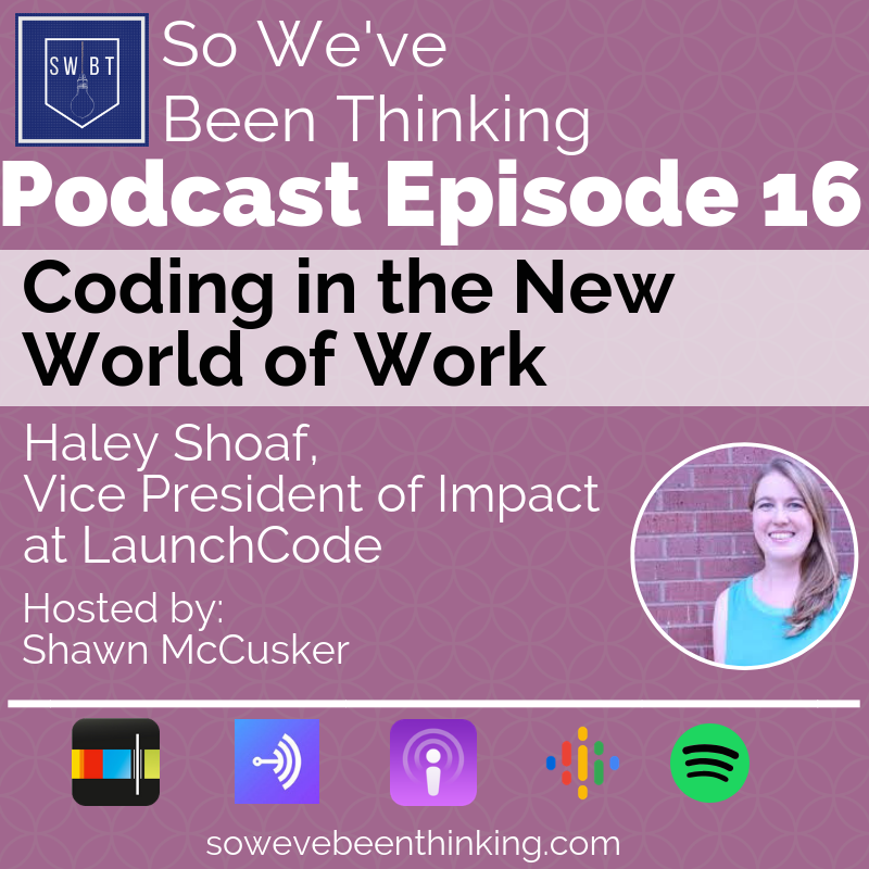 Episode 16: Haley Shoaf - Coding in the New World of Work -