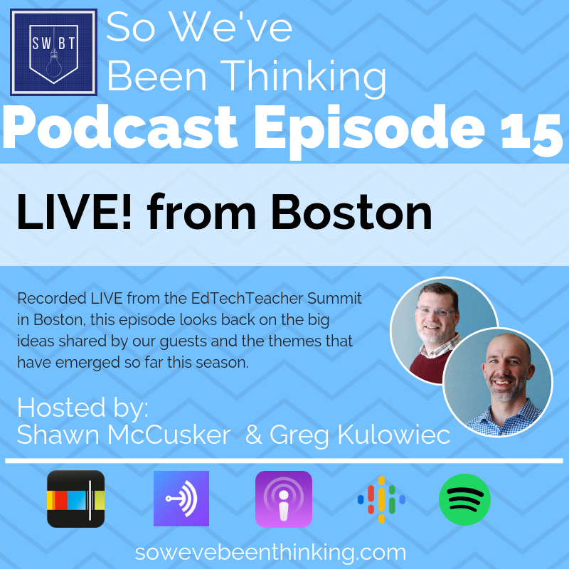 Episode 15: Shawn & Greg Live from the EdTechTeacher Summit Boston -