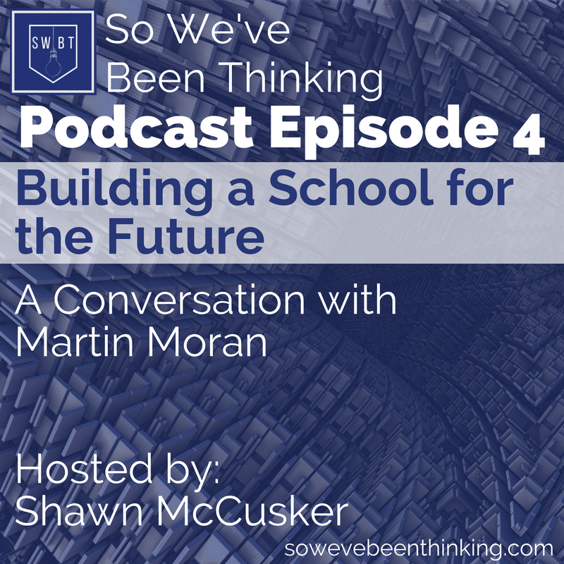 Episode 4: Building a School for the Future - with Martin Moran -