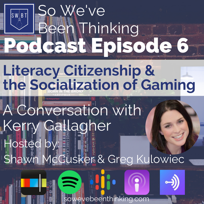 Episode 6: Literacy, Citizenship and the Socialization of Gaming - with Kerry Gallagher -