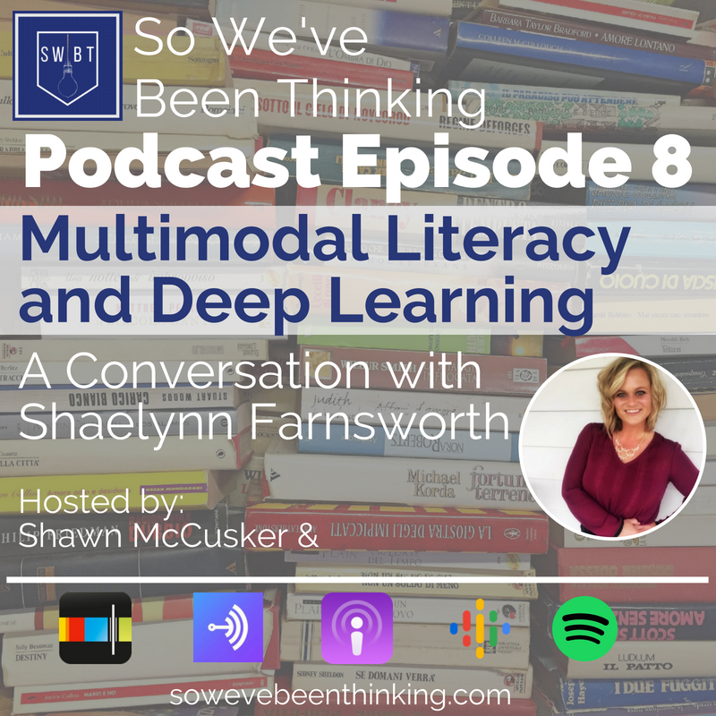 Episode 8: Multimodal Literacy and Deep Learning - with Shaelynn Farnsworth -